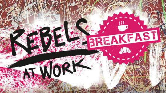 Rebels at Work Breakfast Frühstück Termine Orte